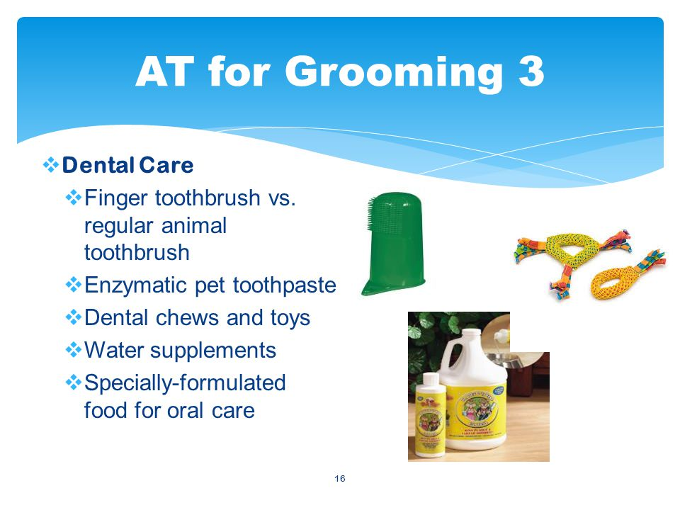 16  Dental Care  Finger toothbrush vs.