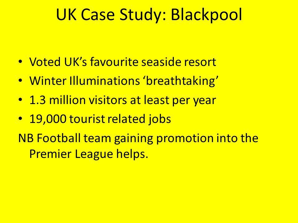 UK Case Study: Blackpool Voted UK's favourite seaside resort Winter Illuminations 'breathtaking' 1.3 million visitors at least per year 19,000 tourist