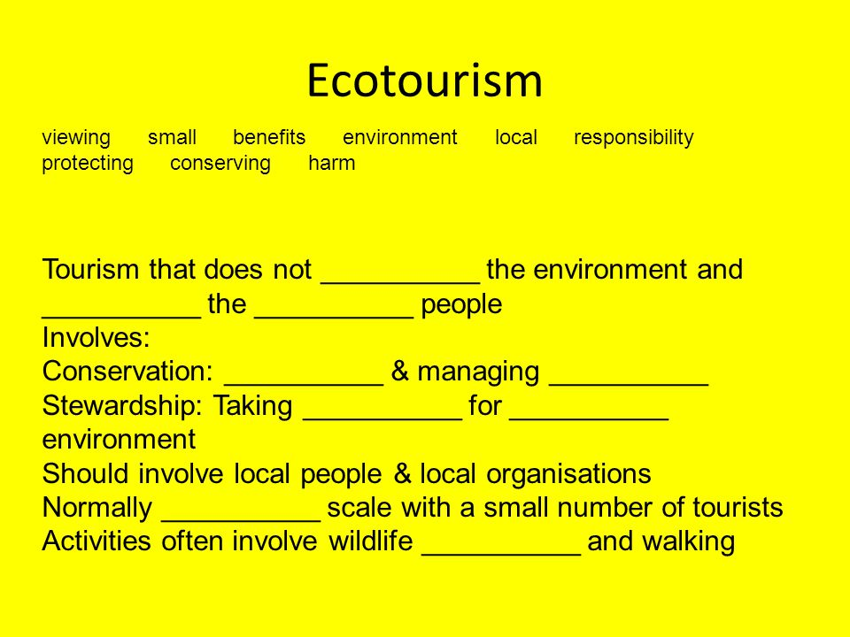 Ecotourism viewing small benefits environment local responsibility protecting conserving harm Tourism that does not __________ the environment and ___