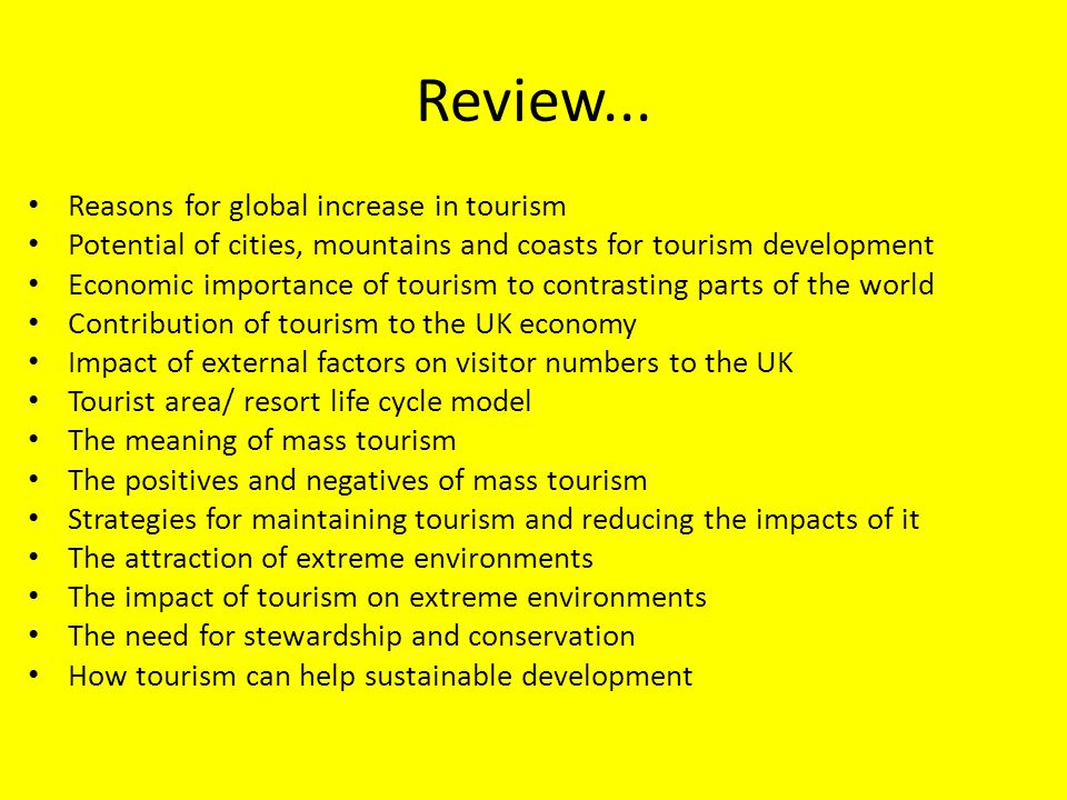 Review... Reasons for global increase in tourism Potential of cities, mountains and coasts for tourism development Economic importance of tourism to c
