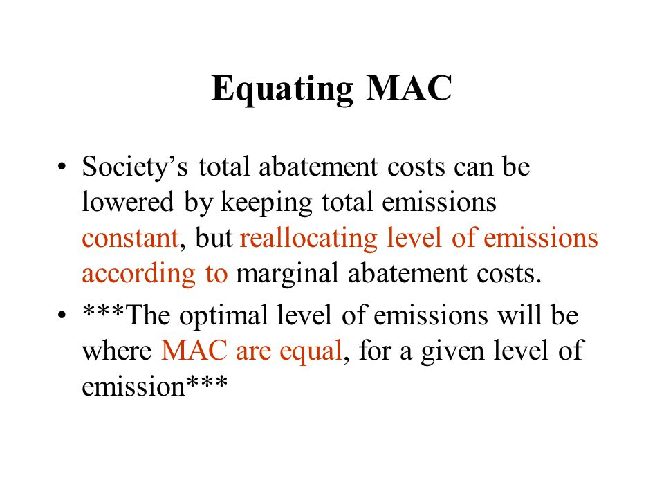 Equating MAC Society's total abatement costs can be lowered by keeping total emissions constant, but reallocating level of emissions according to marg