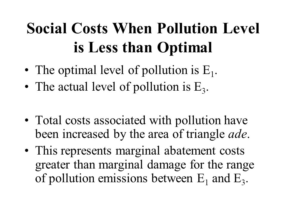 Pursuing Environmental Quality with Command and Control Policies One way to achieve an optimal level of pollution is to mandate action to achieve the desired level of pollution.
