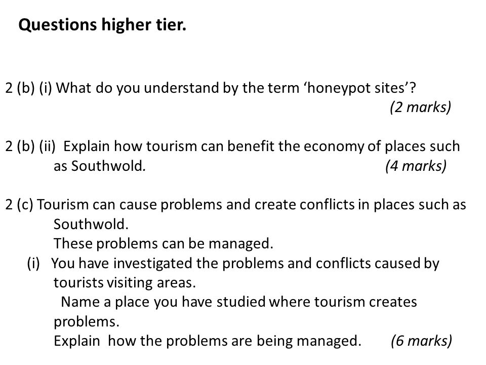2 (b) (i) What do you understand by the term 'honeypot sites'? (2 marks) 2 (b) (ii) Explain how tourism can benefit the economy of places such as Sout