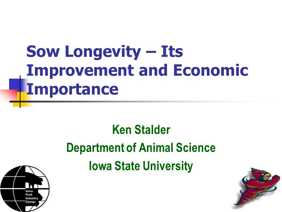 Sow Longevity – Its Improvement and Economic Importance Ken Stalder Department of Animal Science Iowa State University