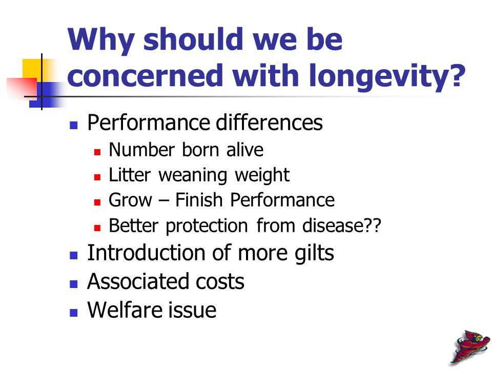 Why should we be concerned with longevity.