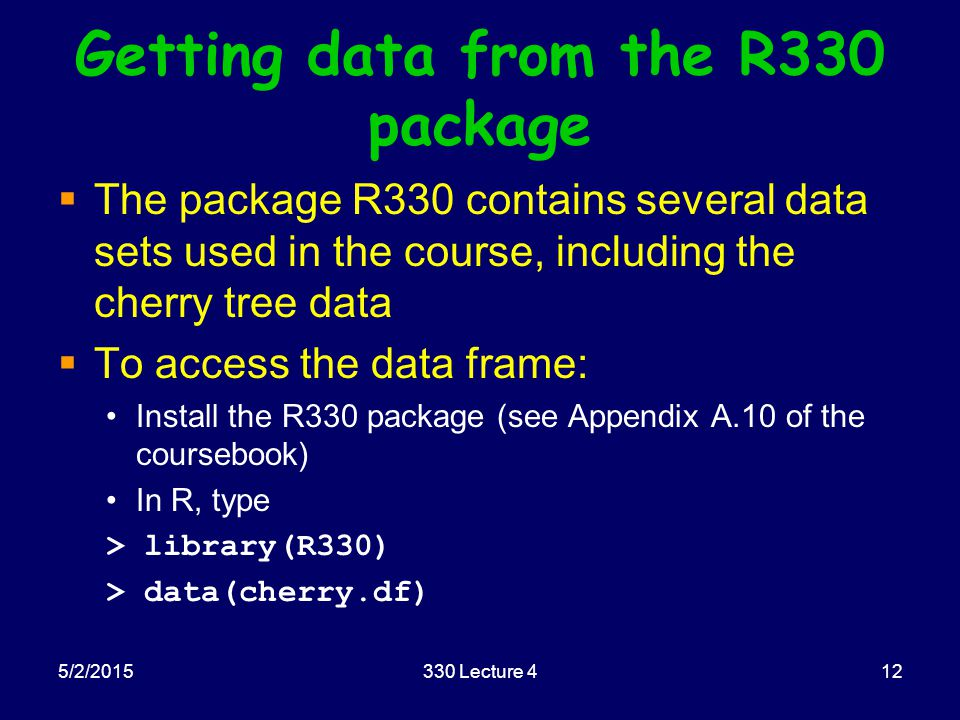 Getting data from the R330 package  The package R330 contains several data sets used in the course, including the cherry tree data  To access the da