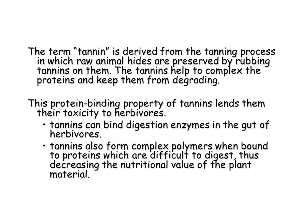 """The term """"tannin"""" is derived from the tanning process in which raw animal hides are preserved by rubbing tannins on them. The tannins help to complex"""