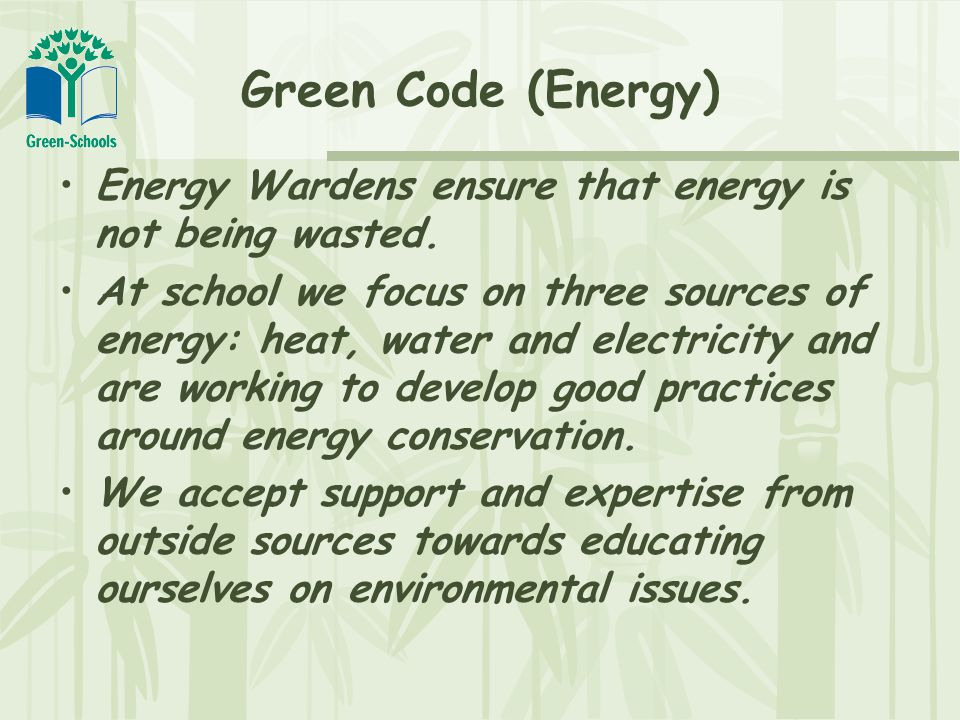 Green Code (Energy) Energy Wardens ensure that energy is not being wasted.