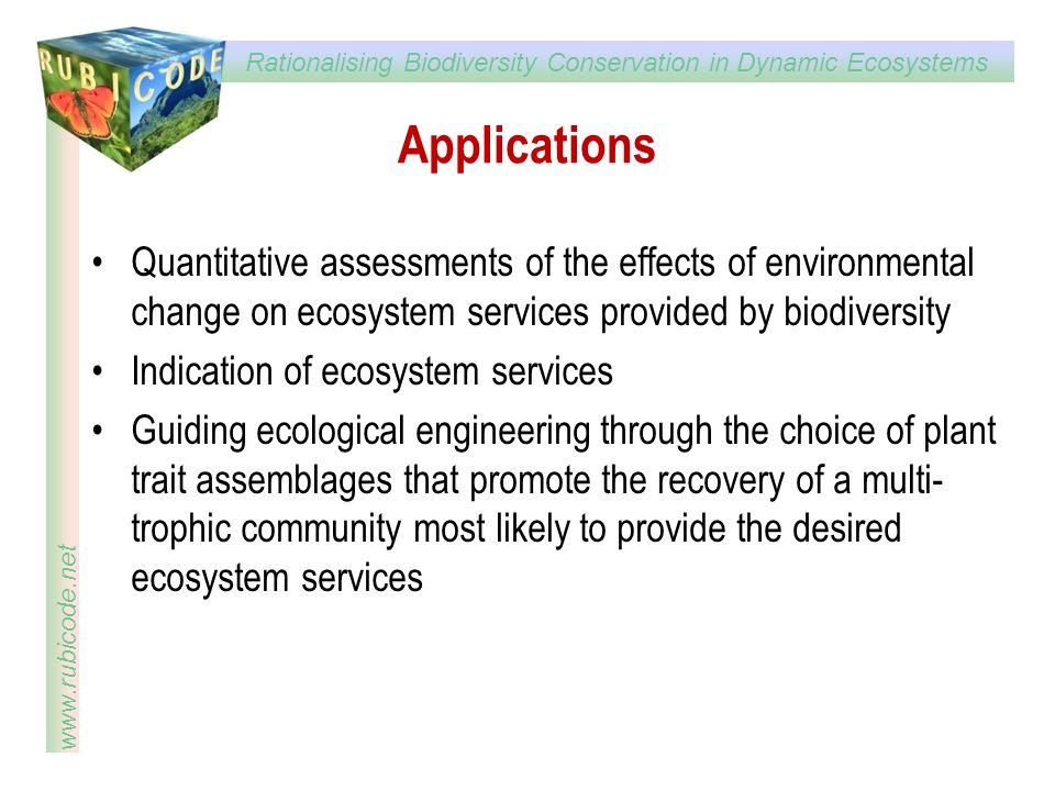 Rationalising Biodiversity Conservation in Dynamic Ecosystems www.rubicode.net Applications Quantitative assessments of the effects of environmental c