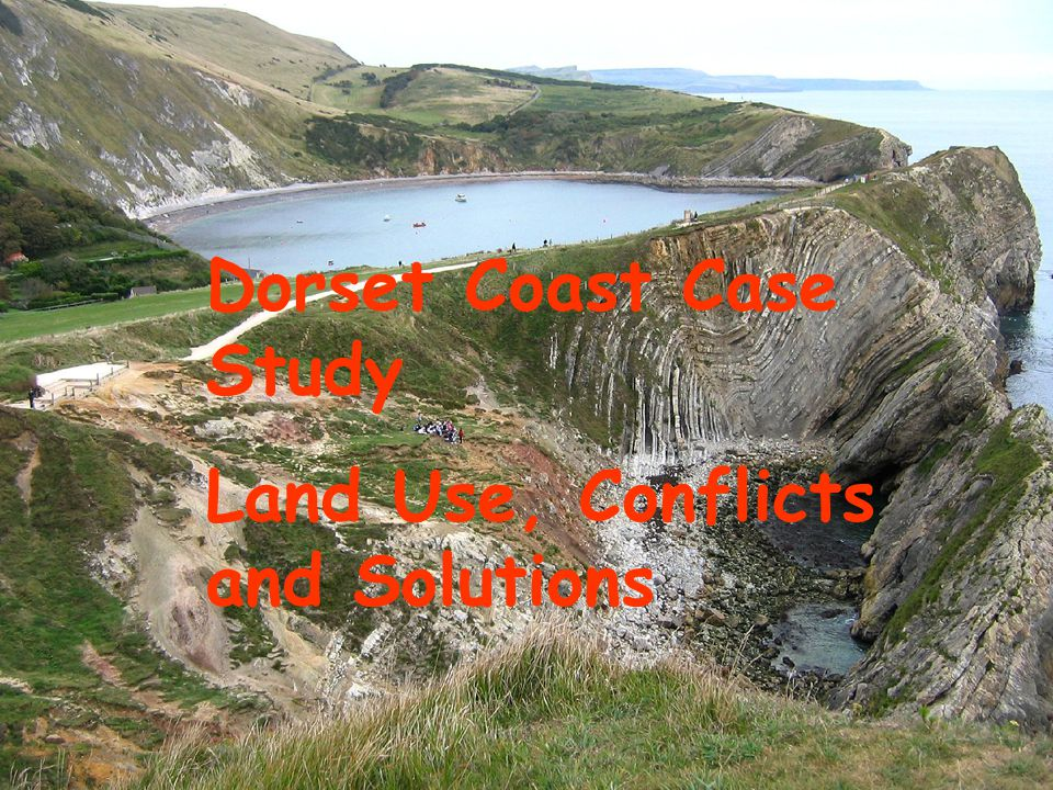 Dorset Coast Dorset Coast Case Study Land Use, Conflicts and Solutions