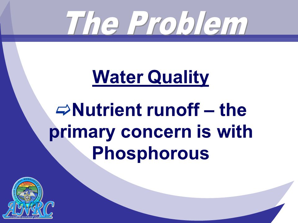 Water Quality  Nutrient runoff – the primary concern is with Phosphorous