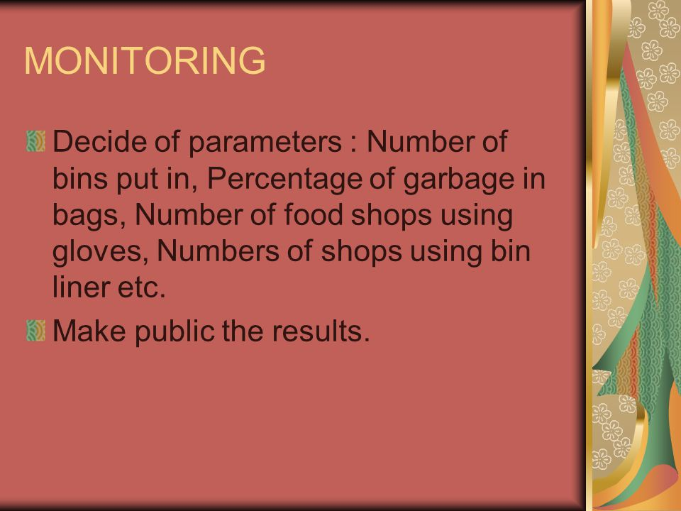 MONITORING Decide of parameters : Number of bins put in, Percentage of garbage in bags, Number of food shops using gloves, Numbers of shops using bin