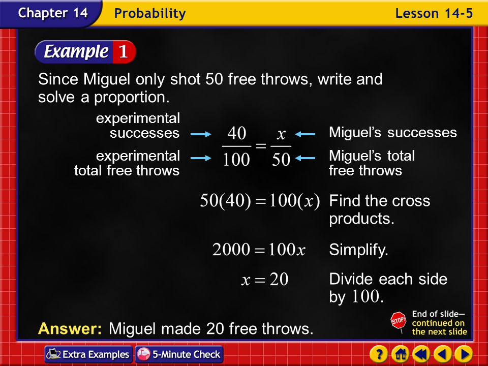 Example 5-1a Miguel shot 50 free throws in the gym and found that his experimental probability of making a free throw was 40%.
