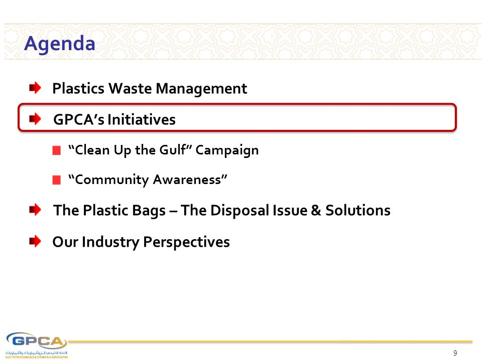 Agenda Plastics Waste Management GPCA's Initiatives Clean Up the Gulf Campaign Community Awareness The Plastic Bags – The Disposal Issue & Solutions Our Industry Perspectives 9