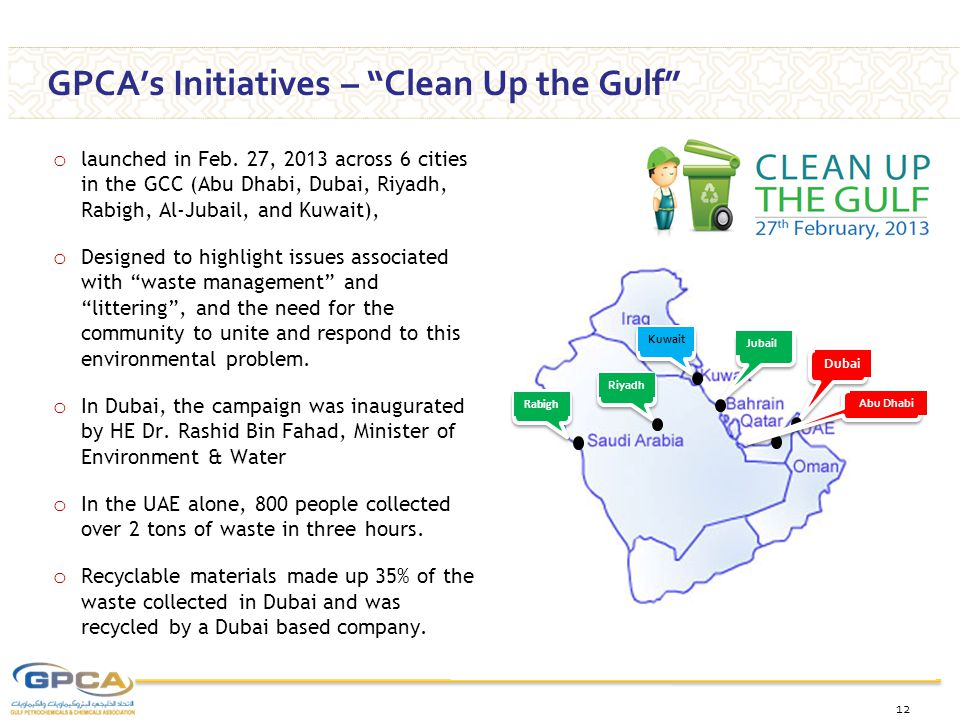 12 GPCA's Initiatives – Clean Up the Gulf Rabigh Riyadh Jubail Kuwait Dubai Abu Dhabi o launched in Feb.