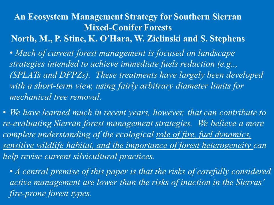 An Ecosystem Management Strategy for Southern Sierran Mixed-Conifer Forests North, M., P. Stine, K. O ' Hara, W. Zielinski and S. Stephens Much of cur