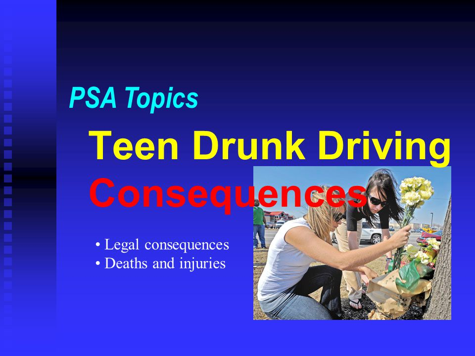 Teen Drunk Driving Consequences PSA Topics Legal consequences Deaths and injuries