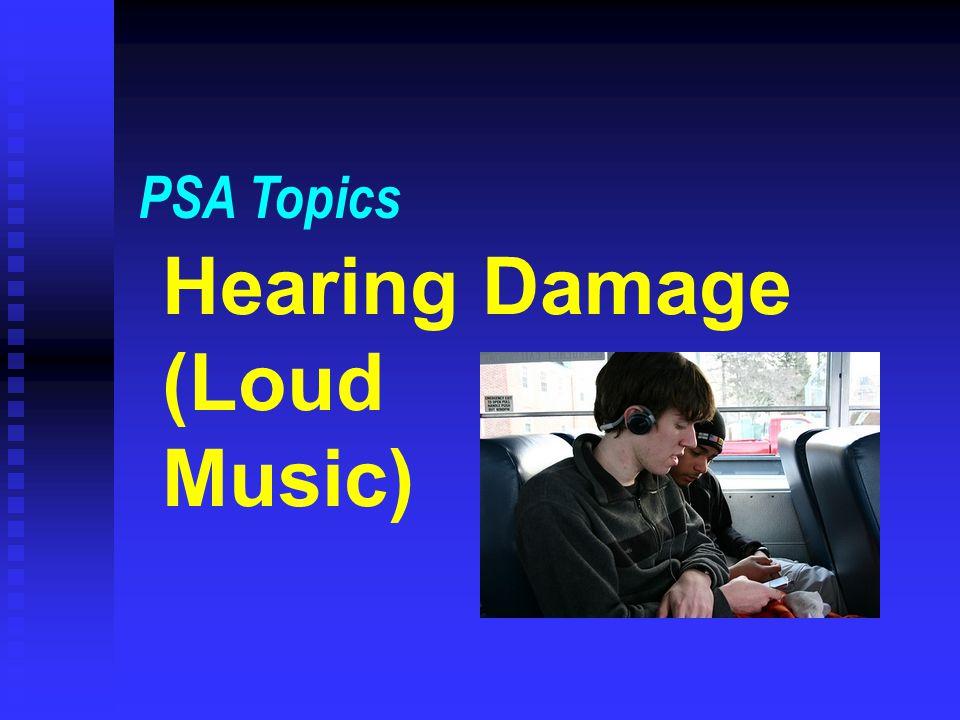 Hearing Damage (Loud Music) PSA Topics