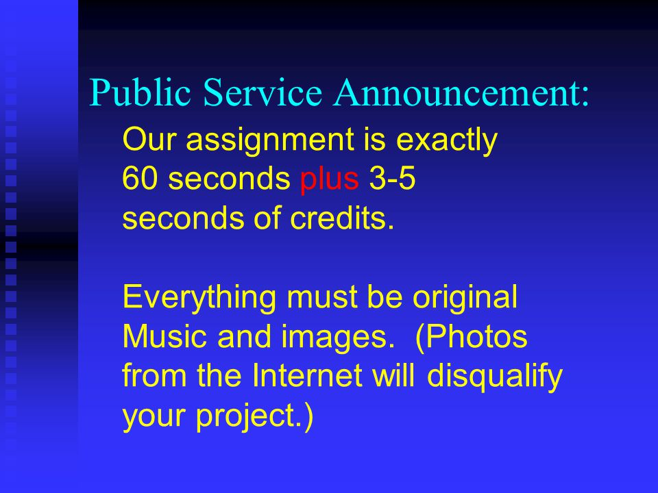 Public Service Announcement: Our assignment is exactly 60 seconds plus 3-5 seconds of credits.
