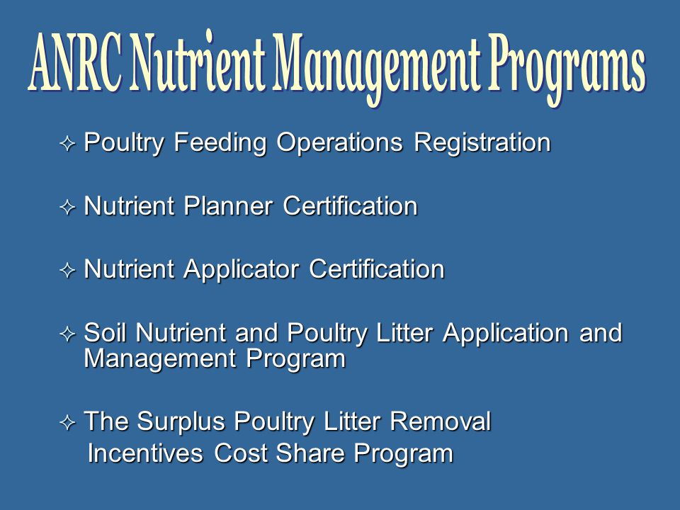  Poultry Feeding Operations Registration  Nutrient Planner Certification  Nutrient Applicator Certification  Soil Nutrient and Poultry Litter Application and Management Program  The Surplus Poultry Litter Removal Incentives Cost Share Program Incentives Cost Share Program