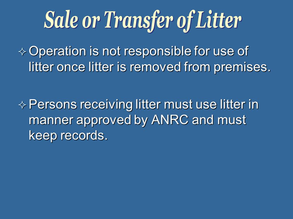  Operation is not responsible for use of litter once litter is removed from premises.