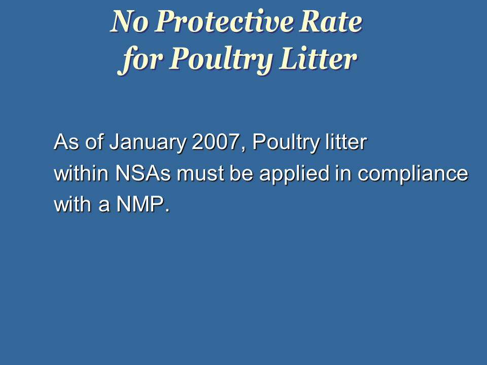 As of January 2007, Poultry litter within NSAs must be applied in compliance with a NMP.