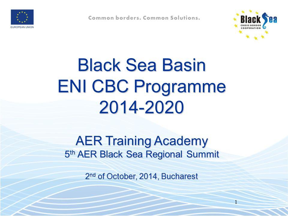 1 Black Sea Basin ENI CBC Programme 2014-2020 AER Training Academy 5 th AER Black Sea Regional Summit 2 nd of October, 2014, Bucharest