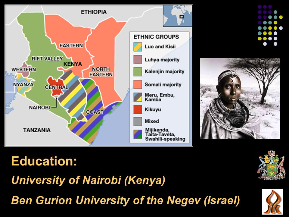 Education: University of Nairobi (Kenya) Ben Gurion University of the Negev (Israel)