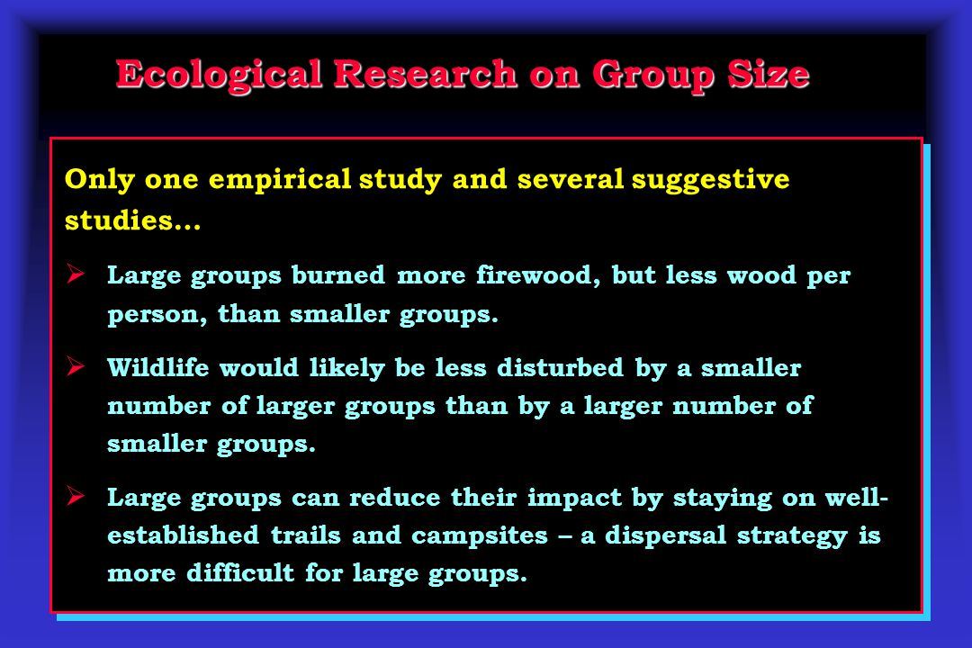 Only one empirical study and several suggestive studies…  Large groups burned more firewood, but less wood per person, than smaller groups.