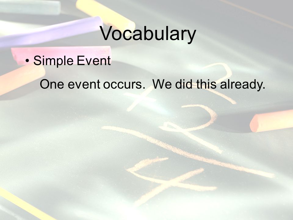 Vocabulary Simple Event One event occurs. We did this already.
