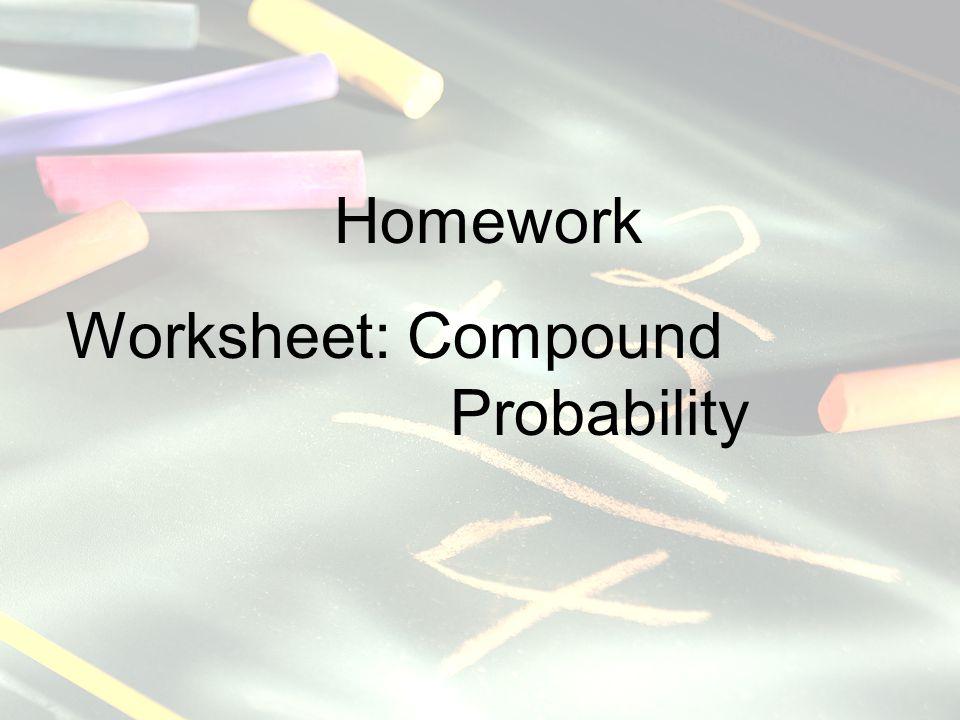 Homework Worksheet: Compound Probability