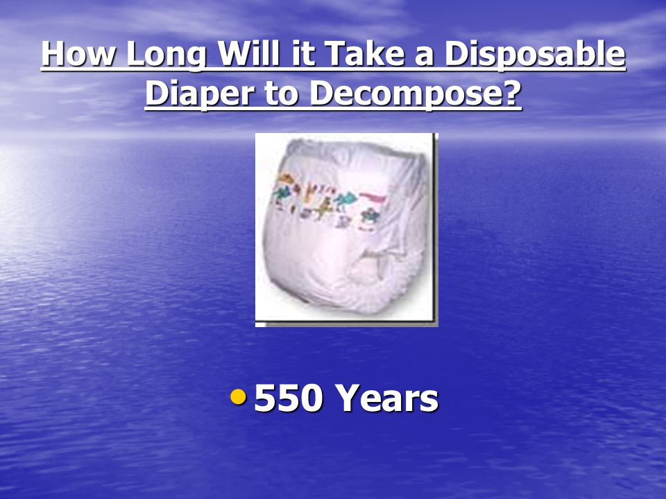 How Long Will it Take a Disposable Diaper to Decompose 550 Years
