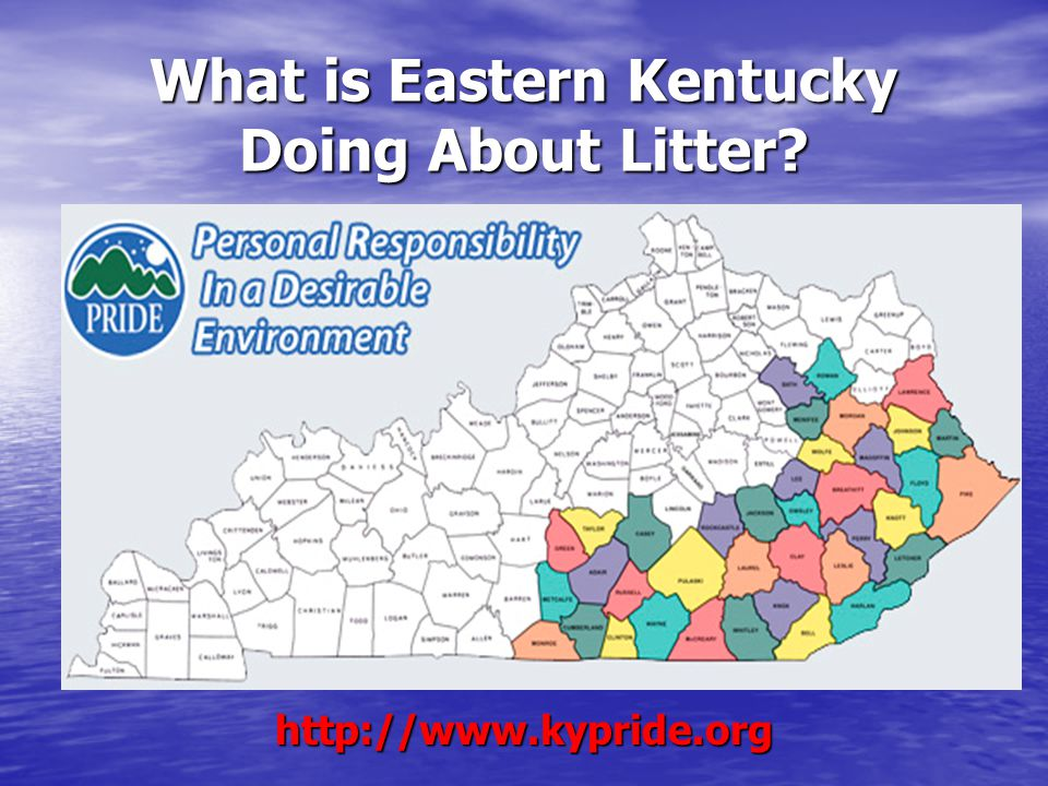 What is Eastern Kentucky Doing About Litter? http://www.kypride.org