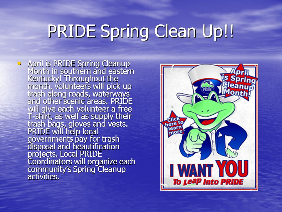 PRIDE Spring Clean Up!! April is PRIDE Spring Cleanup Month in southern and eastern Kentucky! Throughout the month, volunteers will pick up trash alon