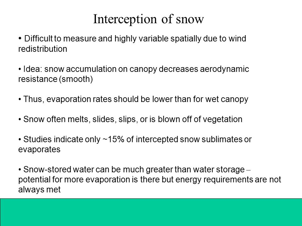 Interception of snow Difficult to measure and highly variable spatially due to wind redistribution Idea: snow accumulation on canopy decreases aerodyn
