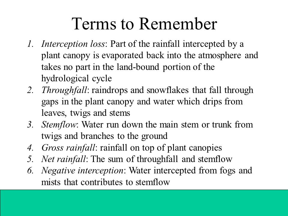 Terms to Remember 1.Interception loss: Part of the rainfall intercepted by a plant canopy is evaporated back into the atmosphere and takes no part in