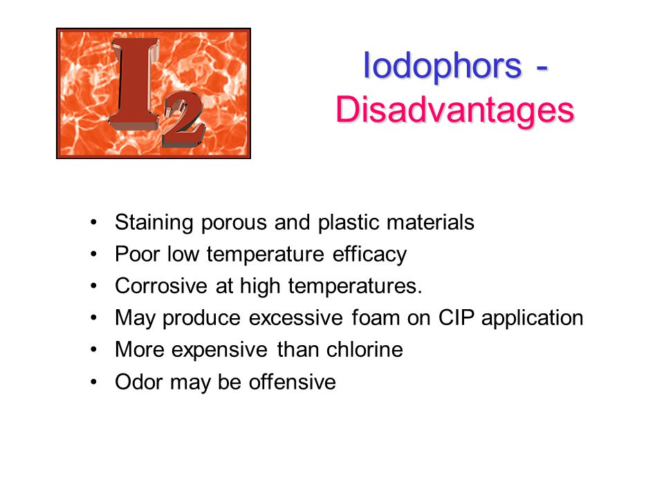 Iodophors - Disadvantages Staining porous and plastic materials Poor low temperature efficacy Corrosive at high temperatures.