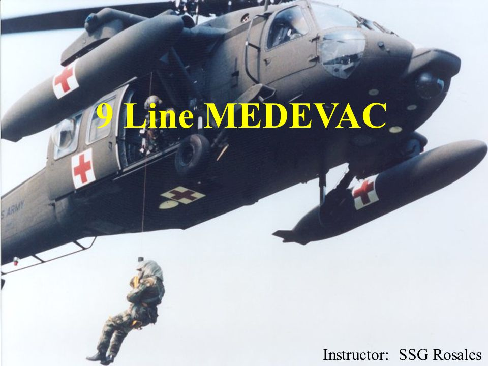 9 Line MEDEVAC Request 6 Line Key Differences  Peacetime – safety of US military and civilian personnel outweighs the need for security.