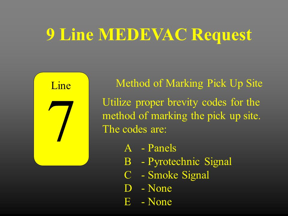 9 Line MEDEVAC Request Method of Marking Pick Up Site 7 Utilize proper brevity codes for the method of marking the pick up site. The codes are: A - Pa