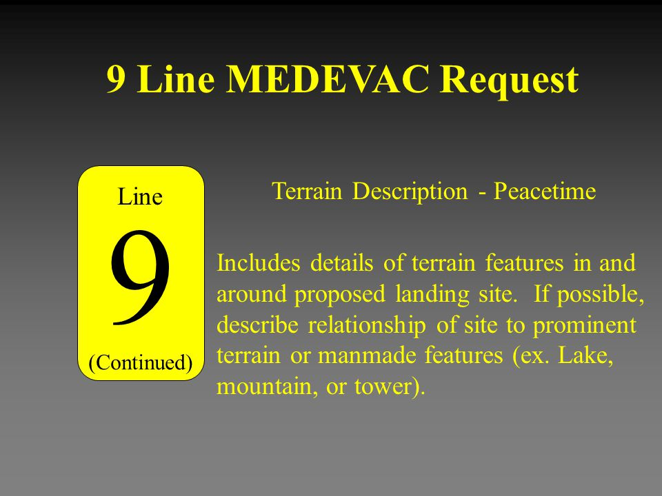9 Line MEDEVAC Request Terrain Description - Peacetime 9 (Continued) Includes details of terrain features in and around proposed landing site. If poss