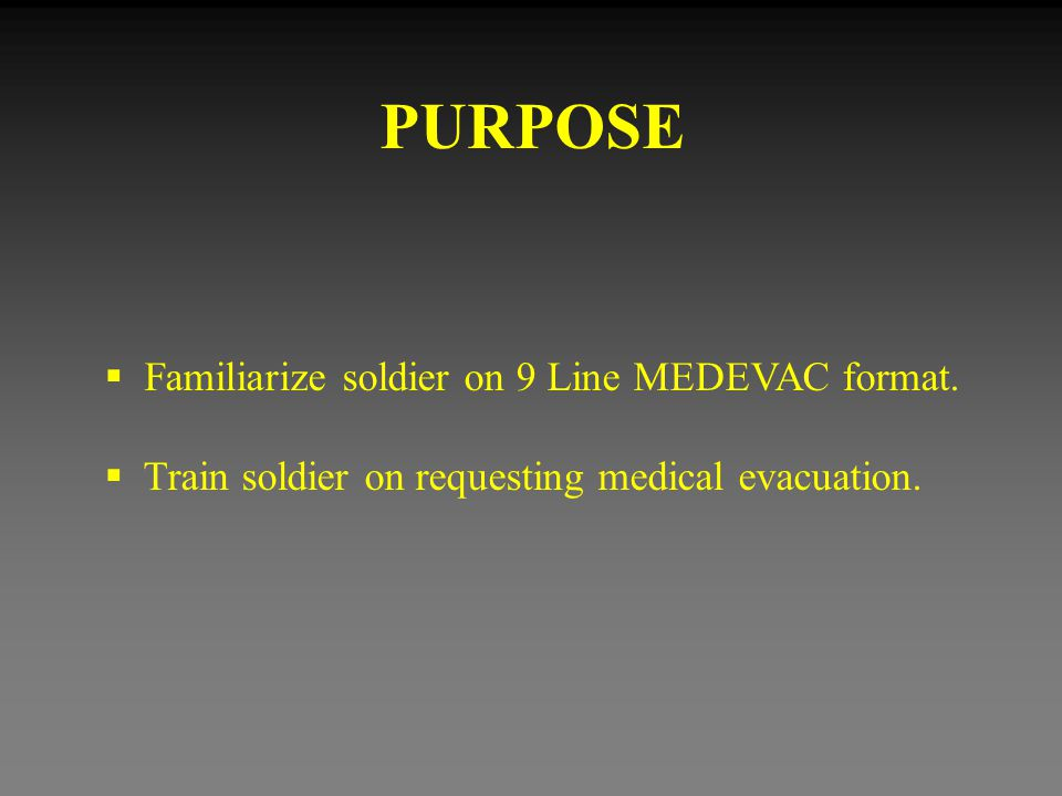 9 Line MEDEVAC Request Security of Pick Up Site (Wartime) 6 (Continued) N - No enemy troops in the area.