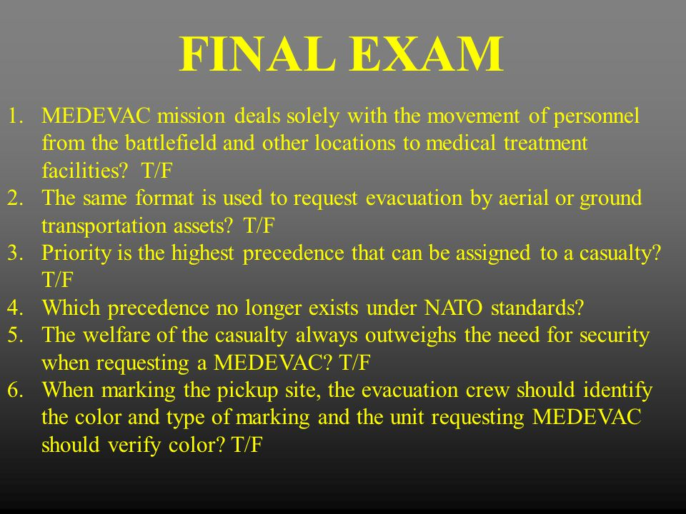 1.MEDEVAC mission deals solely with the movement of personnel from the battlefield and other locations to medical treatment facilities? T/F 2.The same