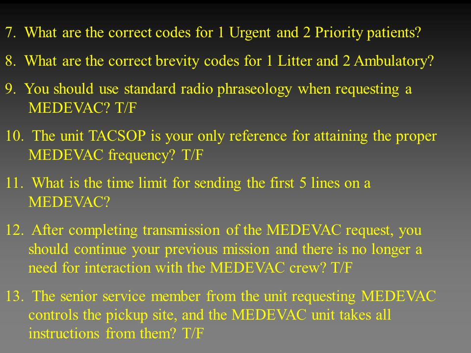 7. What are the correct codes for 1 Urgent and 2 Priority patients? 8. What are the correct brevity codes for 1 Litter and 2 Ambulatory? 9. You should