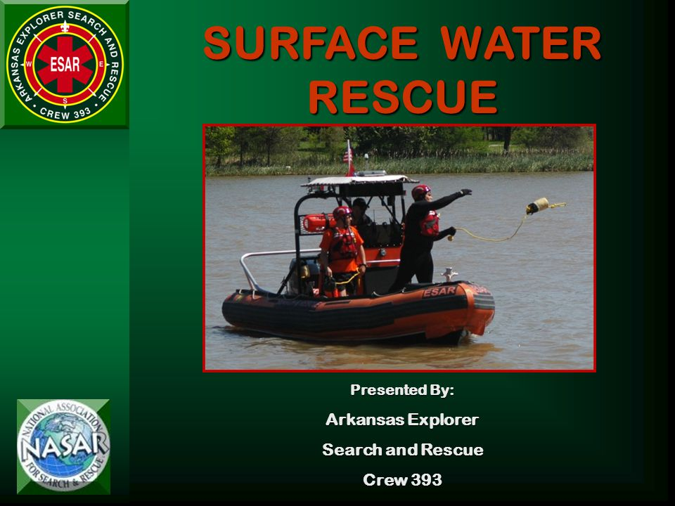 SURFACE WATER RESCUE Presented By: Arkansas Explorer Search and Rescue Crew 393