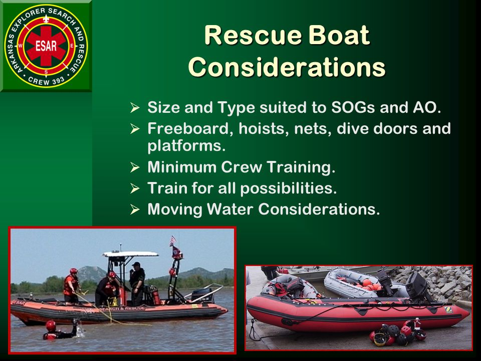 Rescue Boat Considerations  Size and Type suited to SOGs and AO.