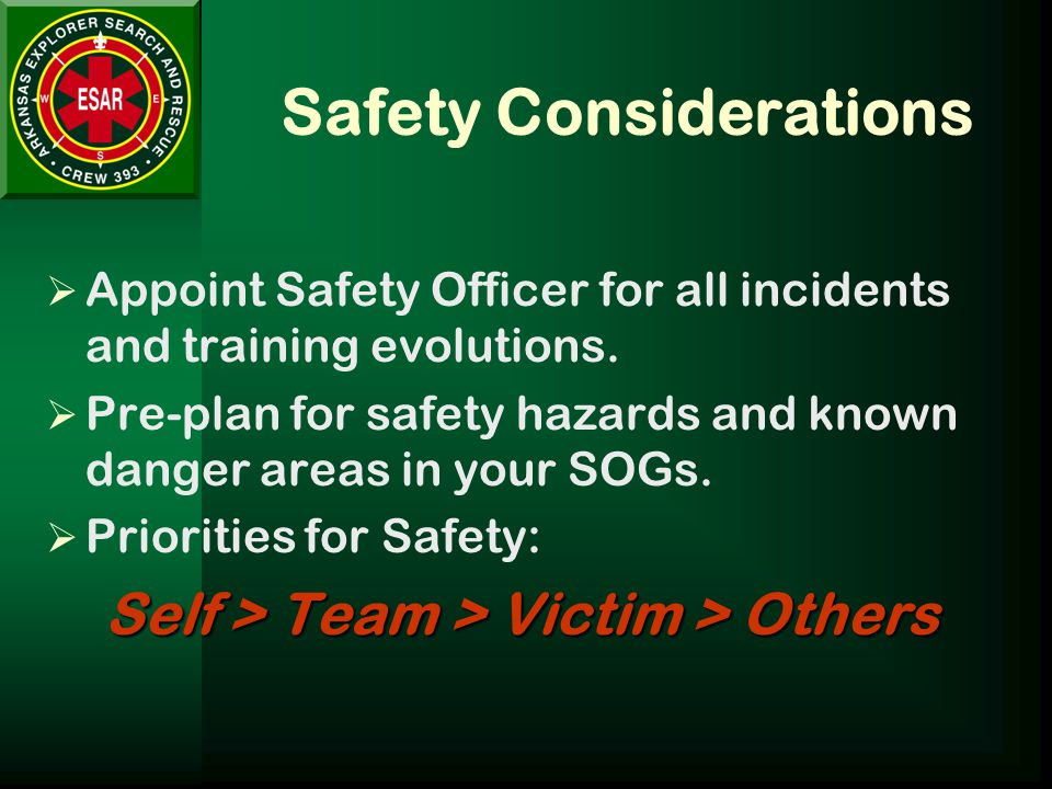 Safety Considerations  Appoint Safety Officer for all incidents and training evolutions.