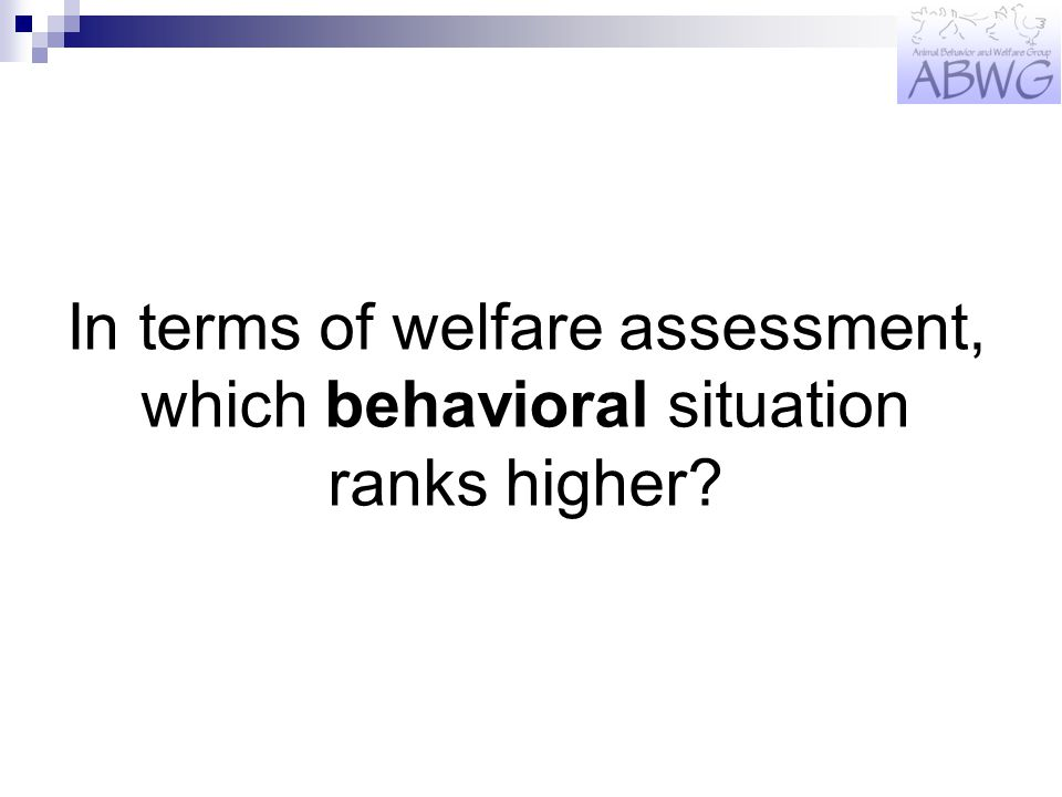 In terms of welfare assessment, which behavioral situation ranks higher