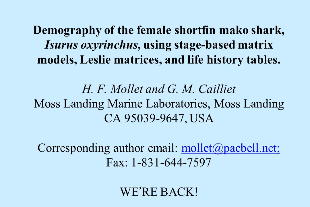 Demography of the female shortfin mako shark, Isurus oxyrinchus, using stage-based matrix models, Leslie matrices, and life history tables. H. F. Moll