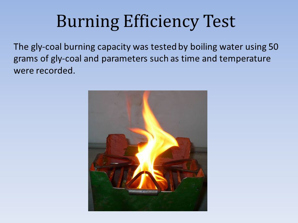 Burning Efficiency Test The gly-coal burning capacity was tested by boiling water using 50 grams of gly-coal and parameters such as time and temperature were recorded.