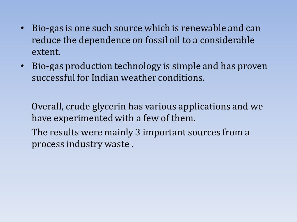 Bio-gas is one such source which is renewable and can reduce the dependence on fossil oil to a considerable extent.